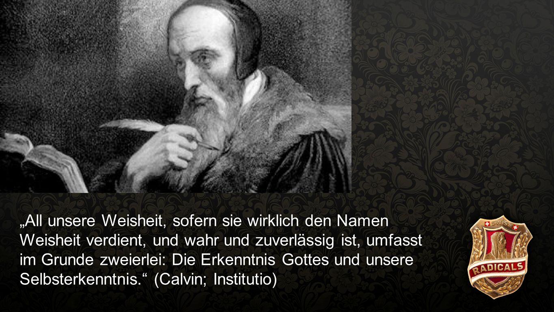 """Institutio """"All unsere Weisheit, sofern sie wirklich den Namen Weisheit verdient, und wahr und zuverlässig ist, umfasst im Grunde zweierlei: Die Erken"""