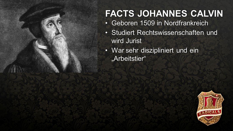 """Facts Calvin FACTS JOHANNES CALVIN Geboren 1509 in NordfrankreichGeboren 1509 in Nordfrankreich Studiert Rechtswissenschaften und wird JuristStudiert Rechtswissenschaften und wird Jurist War sehr diszipliniert und ein """"Arbeitstier War sehr diszipliniert und ein """"Arbeitstier Kommt im Alter von 24 zum GlaubenKommt im Alter von 24 zum Glauben"""