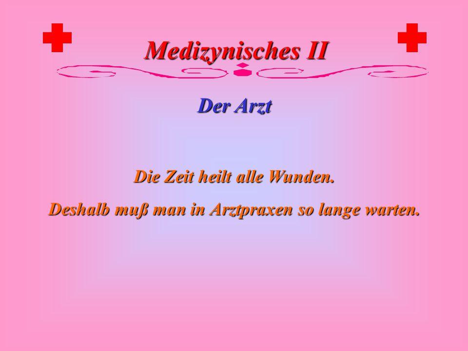 Medizynisches II Der Arzt Die Wartezeit, die man bei Ärzten verbringt, würde in den meisten Fällen ausreichen, um selbst Medizin zu studieren. Dieter