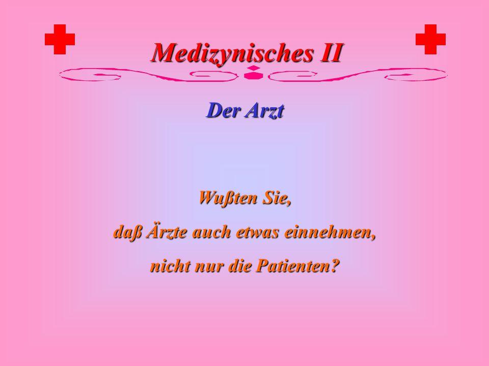 Medizynisches II Der Arzt Wenn das Schicksal kommt, ist der Arzt ein Narr. Arabisches Sprichwort