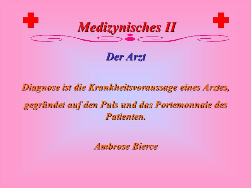Medizynisches II Der Arzt Der Arzt hilft immer, wenn nicht dem Kranken, so seinem Beutel. Römisches Sprichwort