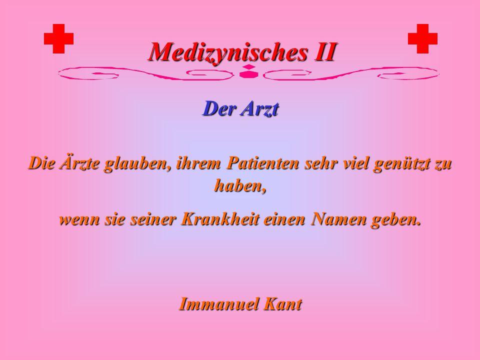 Medizynisches II Der Arzt Diagnose ist die Krankheitsvoraussage eines Arztes, gegründet auf den Puls und das Portemonnaie des Patienten. Ambrose Bierc