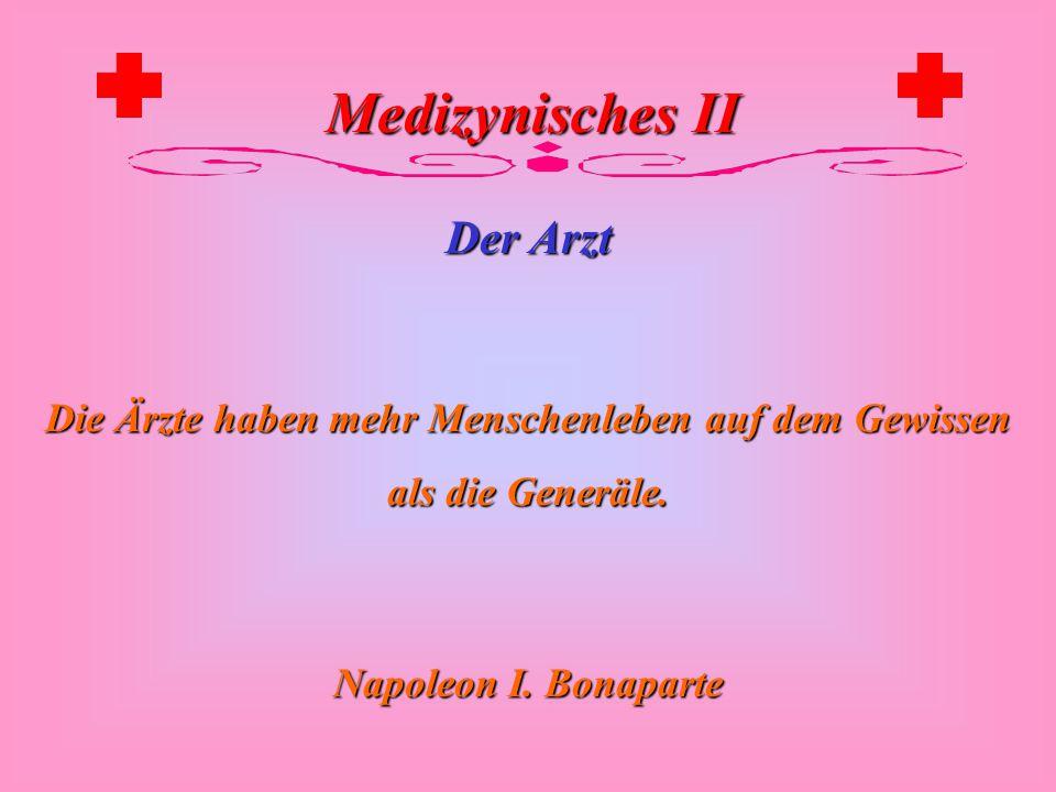 Medizynisches II Der Arzt Die Ärzte glauben, ihrem Patienten sehr viel genützt zu haben, wenn sie seiner Krankheit einen Namen geben. Immanuel Kant