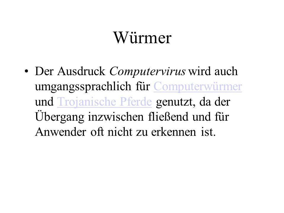 Würmer Der Ausdruck Computervirus wird auch umgangssprachlich für Computerwürmer und Trojanische Pferde genutzt, da der Übergang inzwischen fließend u