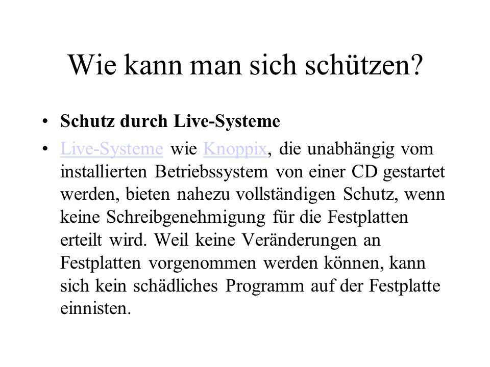 Wie kann man sich schützen? Schutz durch Live-Systeme Live-Systeme wie Knoppix, die unabhängig vom installierten Betriebssystem von einer CD gestartet