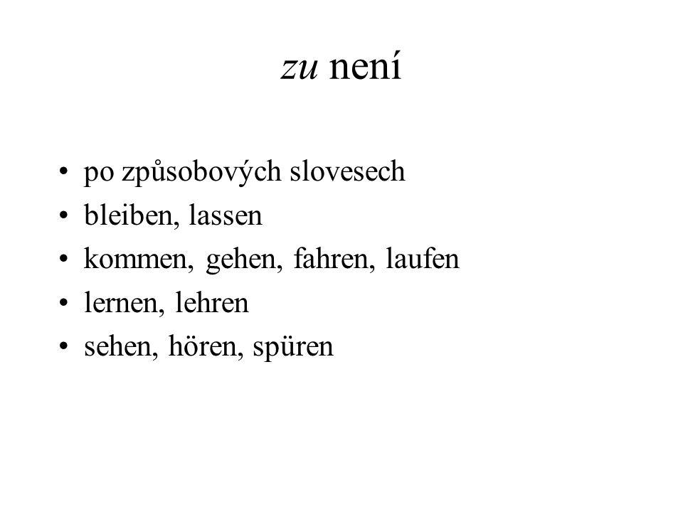 zu není po způsobových slovesech bleiben, lassen kommen, gehen, fahren, laufen lernen, lehren sehen, hören, spüren