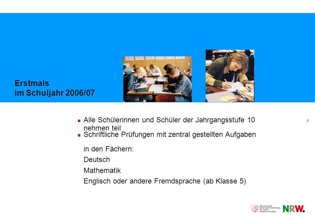5 Erstmals im Schuljahr 2006/07 Alle Schülerinnen und Schüler der Jahrgangsstufe 10 nehmen teil Schriftliche Prüfungen mit zentral gestellten Aufgaben in den Fächern: Deutsch Mathematik Englisch oder andere Fremdsprache (ab Klasse 5)