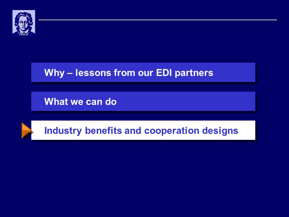 Why – lessons from our EDI partnersIndustry benefits and cooperation designsWhat we can do