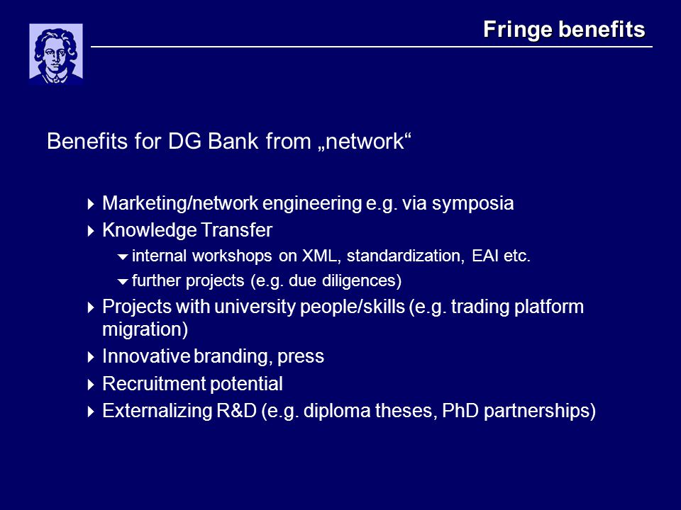 "Fringe benefits Benefits for DG Bank from ""network""  Marketing/network engineering e.g. via symposia  Knowledge Transfer  internal workshops on XML"