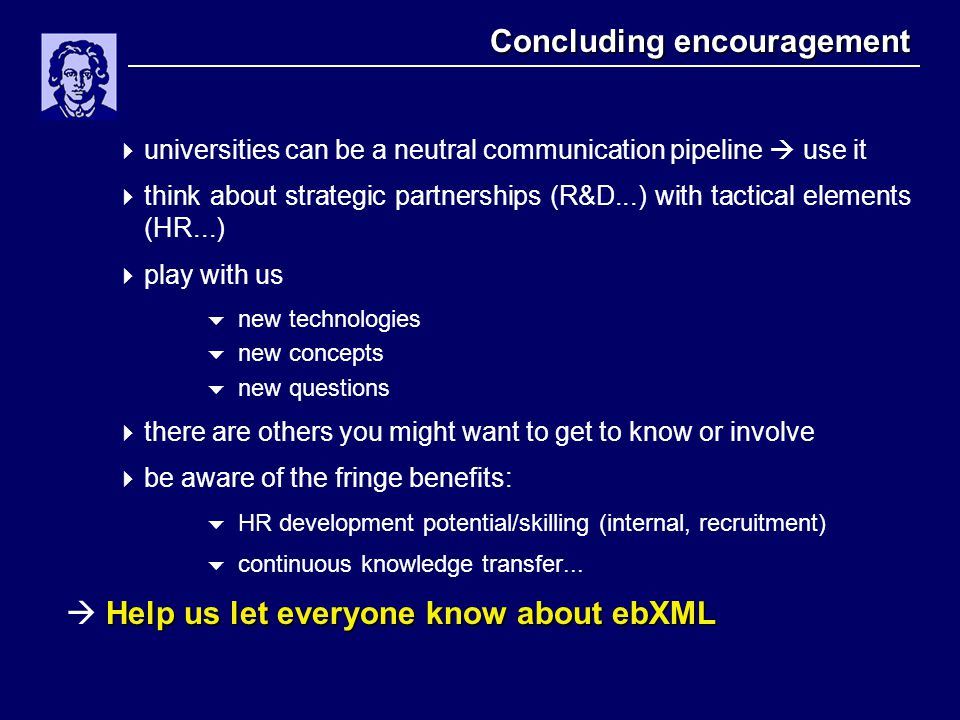 Concluding encouragement  universities can be a neutral communication pipeline  use it  think about strategic partnerships (R&D...) with tactical e