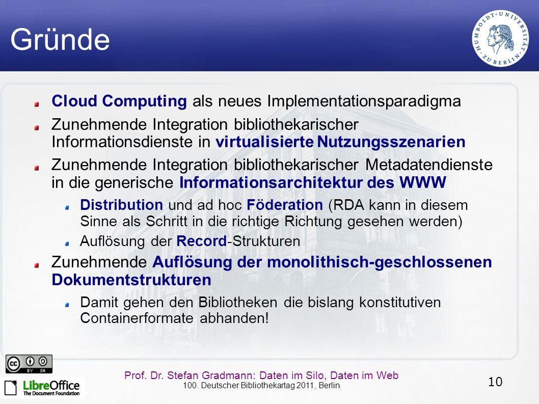 10 Prof. Dr. Stefan Gradmann: Daten im Silo, Daten im Web 100. Deutscher Bibliothekartag 2011, Berlin Gründe Cloud Computing als neues Implementations