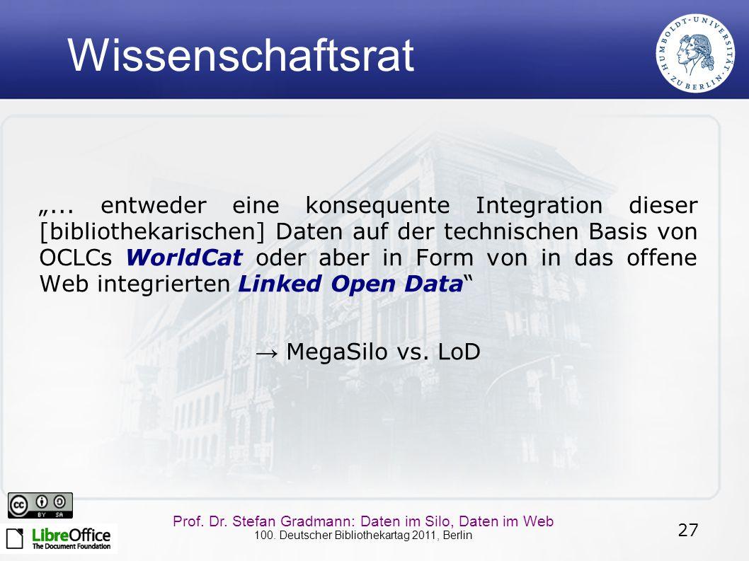 """27 Prof. Dr. Stefan Gradmann: Daten im Silo, Daten im Web 100. Deutscher Bibliothekartag 2011, Berlin Wissenschaftsrat """"... entweder eine konsequente"""