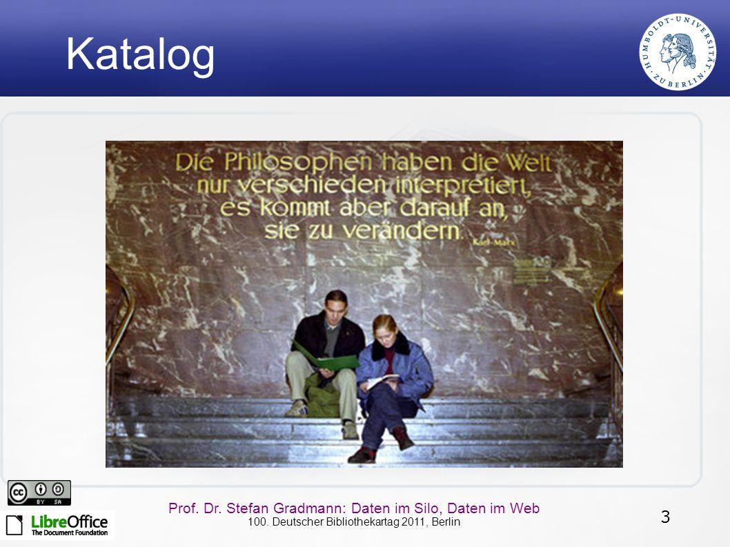 3 Prof. Dr. Stefan Gradmann: Daten im Silo, Daten im Web 100. Deutscher Bibliothekartag 2011, Berlin Katalog