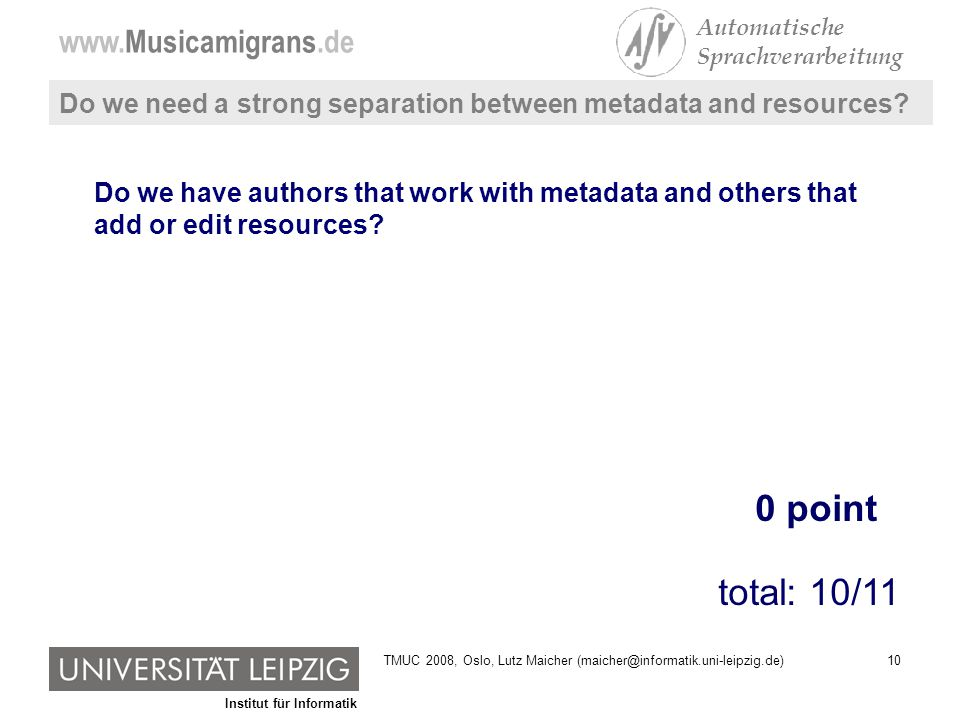 Institut für Informatik www.Musicamigrans.de Automatische Sprachverarbeitung 10TMUC 2008, Oslo, Lutz Maicher (maicher@informatik.uni-leipzig.de) Do we
