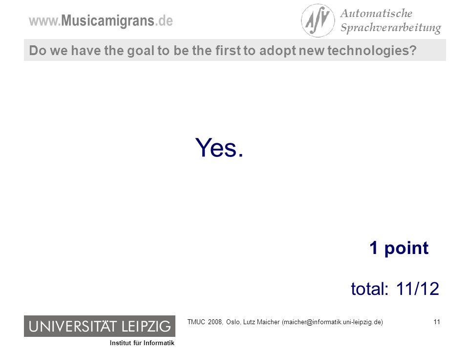 Institut für Informatik www.Musicamigrans.de Automatische Sprachverarbeitung 11TMUC 2008, Oslo, Lutz Maicher (maicher@informatik.uni-leipzig.de) Do we