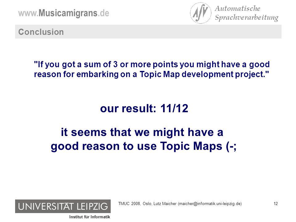 Institut für Informatik www.Musicamigrans.de Automatische Sprachverarbeitung 12TMUC 2008, Oslo, Lutz Maicher (maicher@informatik.uni-leipzig.de) Concl