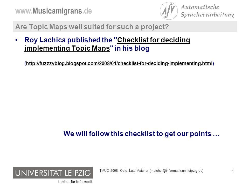 Institut für Informatik www.Musicamigrans.de Automatische Sprachverarbeitung 45TMUC 2008, Oslo, Lutz Maicher (maicher@informatik.uni-leipzig.de)