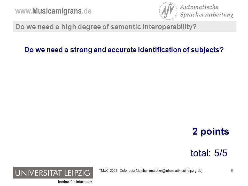 Institut für Informatik www.Musicamigrans.de Automatische Sprachverarbeitung 17TMUC 2008, Oslo, Lutz Maicher (maicher@informatik.uni-leipzig.de)