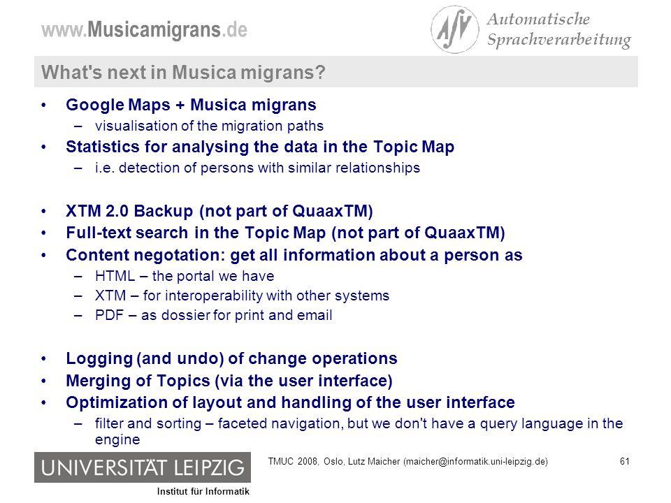 Institut für Informatik www.Musicamigrans.de Automatische Sprachverarbeitung 61TMUC 2008, Oslo, Lutz Maicher (maicher@informatik.uni-leipzig.de) What s next in Musica migrans.