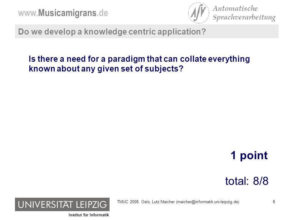 Institut für Informatik www.Musicamigrans.de Automatische Sprachverarbeitung 39TMUC 2008, Oslo, Lutz Maicher (maicher@informatik.uni-leipzig.de)