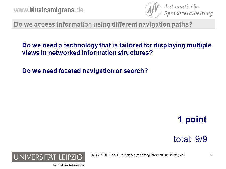 Institut für Informatik www.Musicamigrans.de Automatische Sprachverarbeitung 60TMUC 2008, Oslo, Lutz Maicher (maicher@informatik.uni-leipzig.de) Status of Musica migrans Productive version was released mid March 2008 –development time: appr.