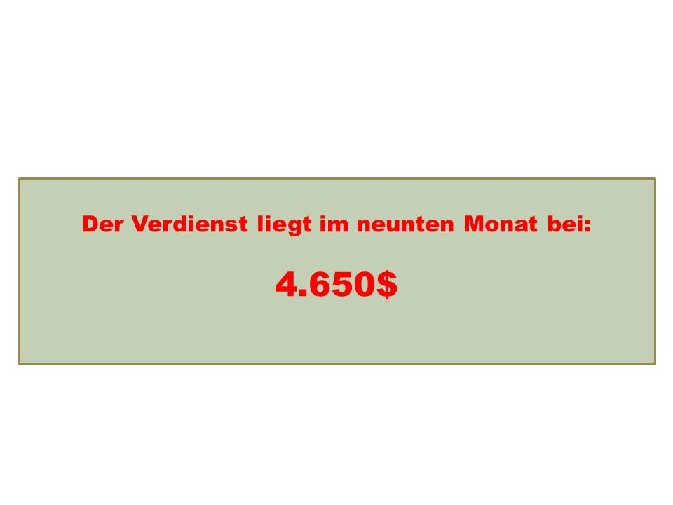 Einkommensentwicklung Der Verdienst liegt im neunten Monat bei: 4.650$
