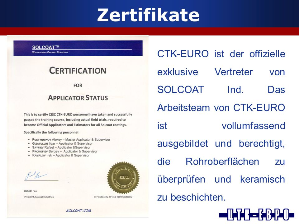 Zertifikate CTK-EURO ist der offizielle exklusive Vertreter von SOLCOAT Ind. Das Arbeitsteam von CTK-EURO ist vollumfassend ausgebildet und berechtigt