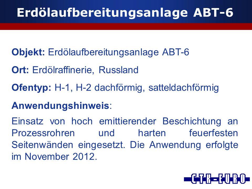 Erdölaufbereitungsanlage ABT-6 Objekt: Erdölaufbereitungsanlage ABT-6 Ort: Erdölraffinerie, Russland Ofentyp: H-1, H-2 dachförmig, satteldachförmig An