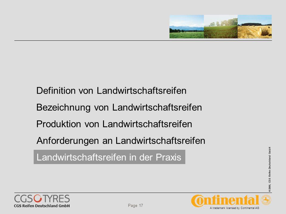 CGS Reifen Deutschland GmbH © 2005, CGS Reifen Deutschland GmbH A trademark licensed by Continental AG Page 17 Definition von Landwirtschaftsreifen Bezeichnung von Landwirtschaftsreifen Produktion von Landwirtschaftsreifen Anforderungen an Landwirtschaftsreifen Landwirtschaftsreifen in der Praxis