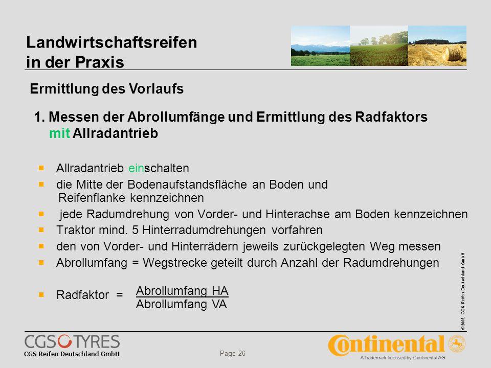 CGS Reifen Deutschland GmbH © 2005, CGS Reifen Deutschland GmbH A trademark licensed by Continental AG Page 26 Landwirtschaftsreifen in der Praxis  Allradantrieb einschalten  die Mitte der Bodenaufstandsfläche an Boden und Reifenflanke kennzeichnen  jede Radumdrehung von Vorder- und Hinterachse am Boden kennzeichnen  Traktor mind.