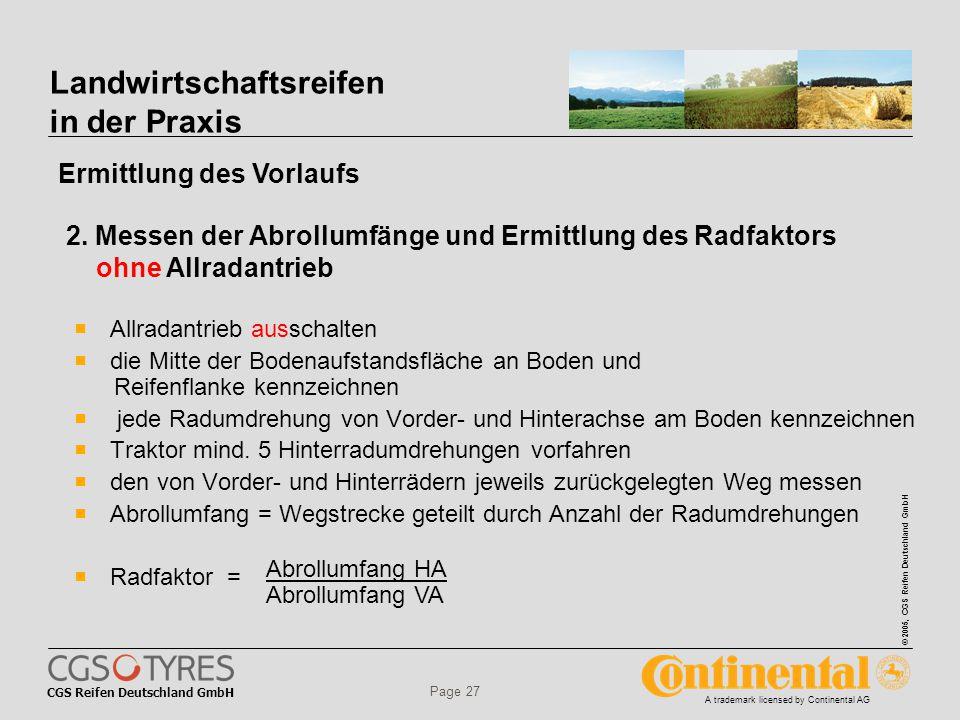 CGS Reifen Deutschland GmbH © 2005, CGS Reifen Deutschland GmbH A trademark licensed by Continental AG Page 27 Landwirtschaftsreifen in der Praxis  Allradantrieb ausschalten  die Mitte der Bodenaufstandsfläche an Boden und Reifenflanke kennzeichnen  jede Radumdrehung von Vorder- und Hinterachse am Boden kennzeichnen  Traktor mind.