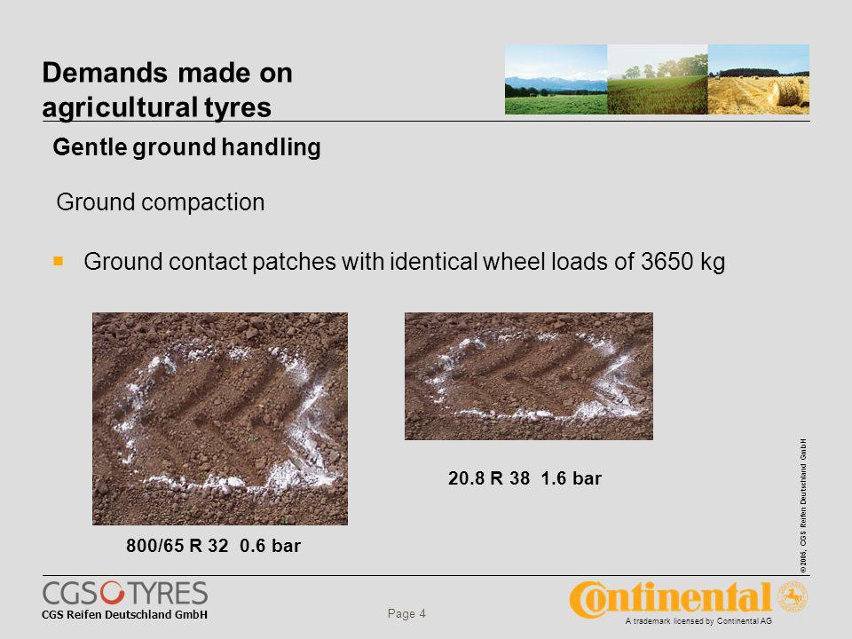 CGS Reifen Deutschland GmbH © 2005, CGS Reifen Deutschland GmbH A trademark licensed by Continental AG Page 4 Demands made on agricultural tyres  Gro