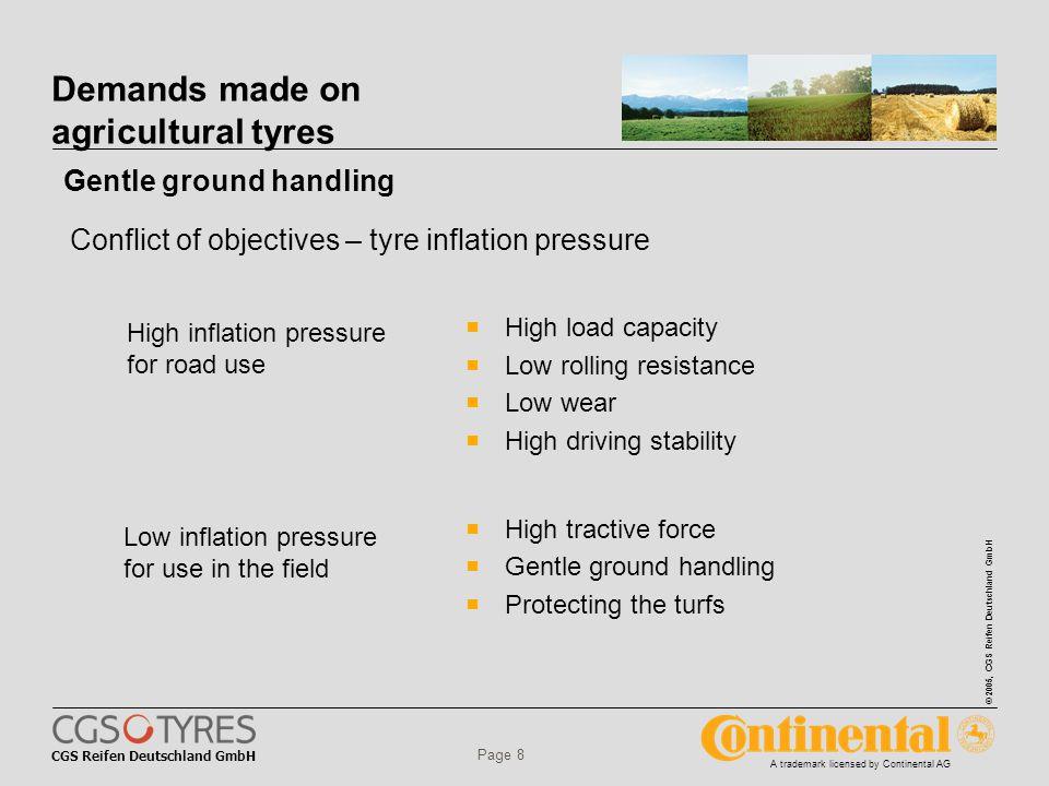 CGS Reifen Deutschland GmbH © 2005, CGS Reifen Deutschland GmbH A trademark licensed by Continental AG Page 8 Demands made on agricultural tyres  Hig