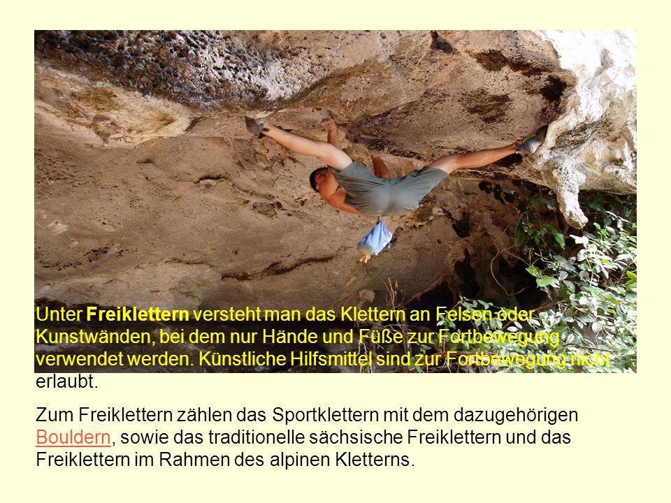 Unter Freiklettern versteht man das Klettern an Felsen oder Kunstwänden, bei dem nur Hände und Füße zur Fortbewegung verwendet werden. Künstliche Hilf