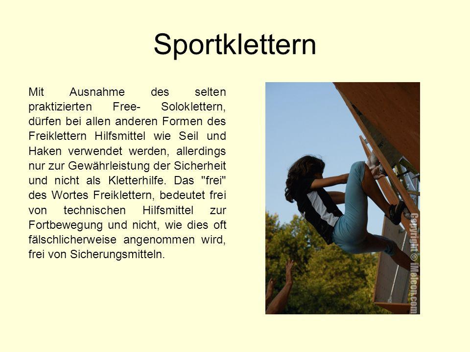 Sportklettern Mit Ausnahme des selten praktizierten Free- Soloklettern, dürfen bei allen anderen Formen des Freiklettern Hilfsmittel wie Seil und Hake