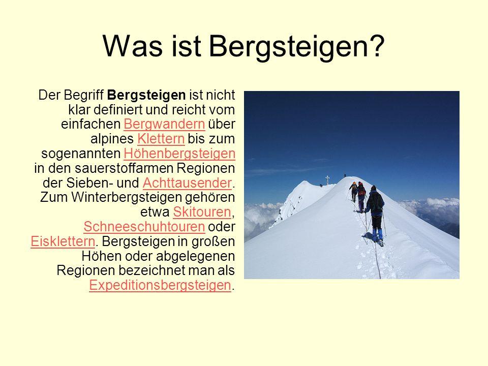 Was ist Bergsteigen? Der Begriff Bergsteigen ist nicht klar definiert und reicht vom einfachen Bergwandern über alpines Klettern bis zum sogenannten H