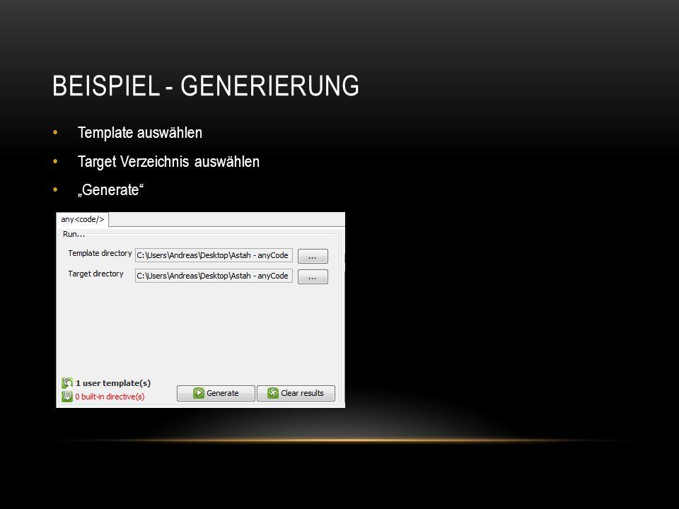 """BEISPIEL - GENERIERUNG Template auswählen Target Verzeichnis auswählen """"Generate"""