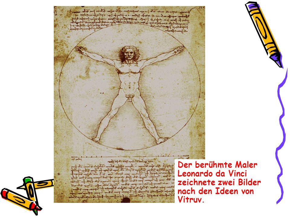 Der berühmte Maler Leonardo da Vinci zeichnete zwei Bilder nach den Ideen von Vitruv.