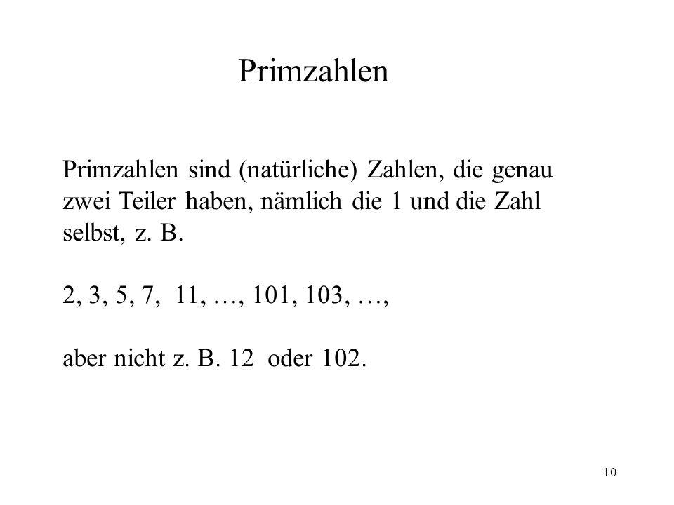 10 Primzahlen Primzahlen sind (natürliche) Zahlen, die genau zwei Teiler haben, nämlich die 1 und die Zahl selbst, z.