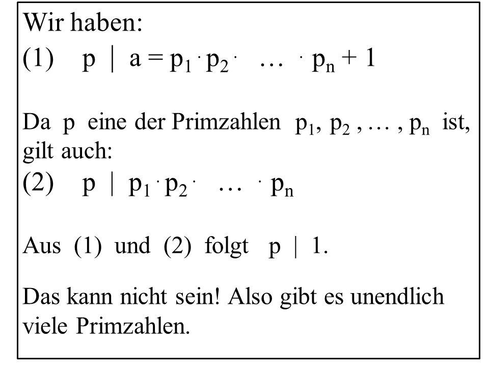 14 Wir haben: (1) p | a = p 1.p 2. ….