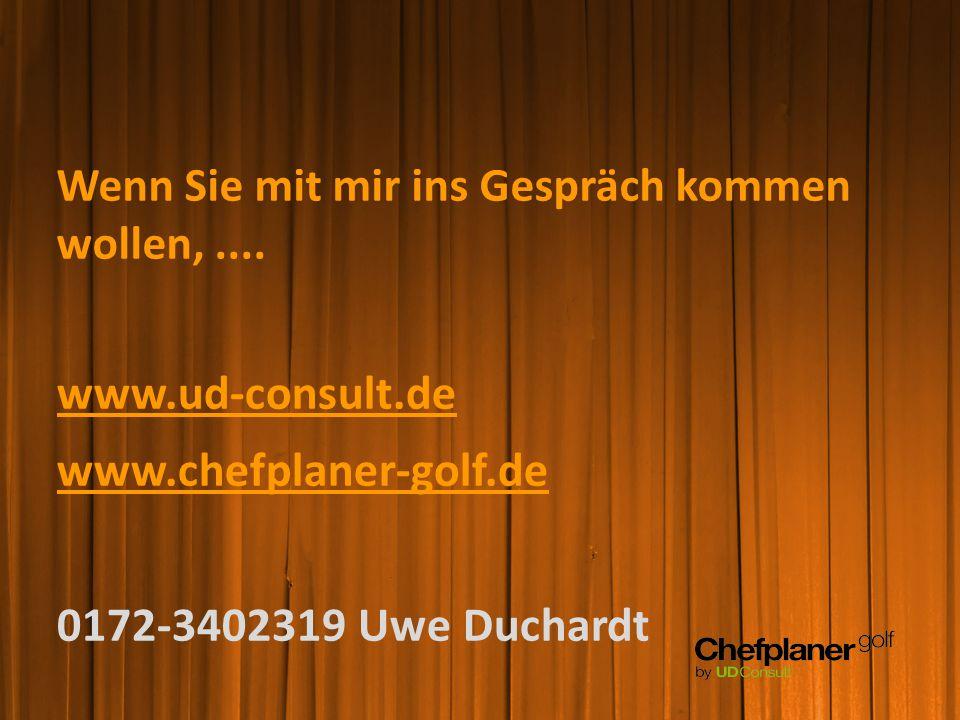 Wenn Sie mit mir ins Gespräch kommen wollen,.... www.ud-consult.de www.chefplaner-golf.de 0172-3402319 Uwe Duchardt