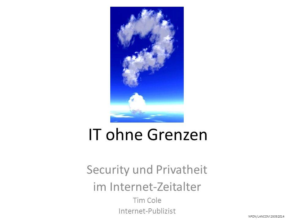 IT ohne Grenzen Security und Privatheit im Internet-Zeitalter Tim Cole Internet-Publizist NFON/LANCOM 25052014