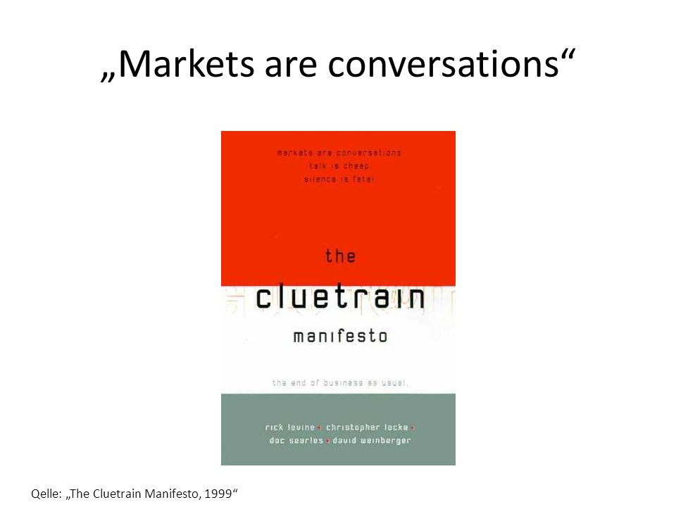"""Markets are conversations Qelle: ""The Cluetrain Manifesto, 1999"