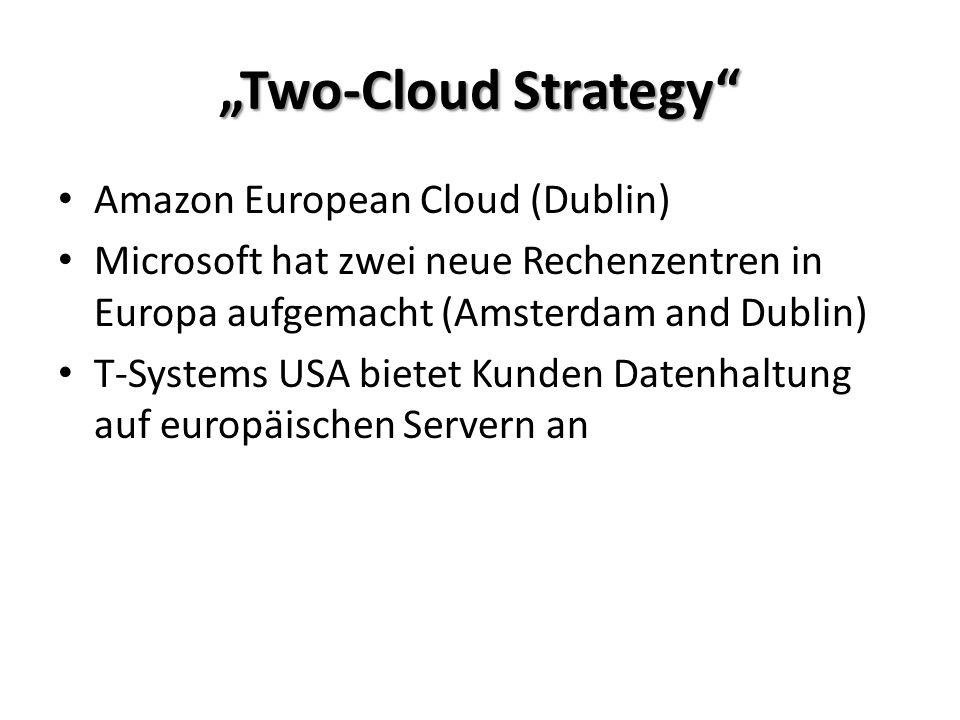 """""""Two-Cloud Strategy Amazon European Cloud (Dublin) Microsoft hat zwei neue Rechenzentren in Europa aufgemacht (Amsterdam and Dublin) T-Systems USA bietet Kunden Datenhaltung auf europäischen Servern an"""