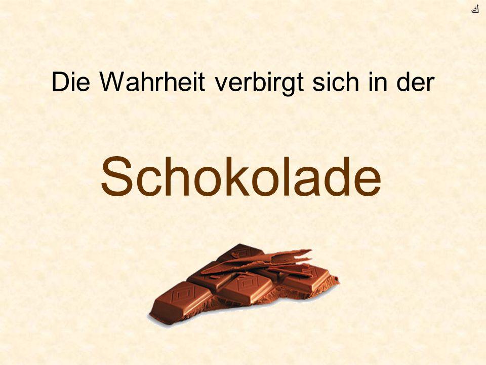 Die Wahrheit verbirgt sich in der Schokolade ﻙ