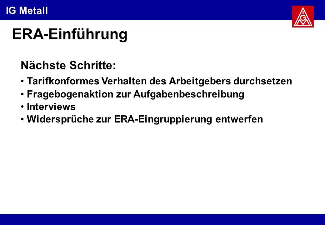ERA-Einführung Nächste Schritte: Tarifkonformes Verhalten des Arbeitgebers durchsetzen Widersprüche zur ERA-Eingruppierung entwerfen Fragebogenaktion zur Aufgabenbeschreibung Interviews