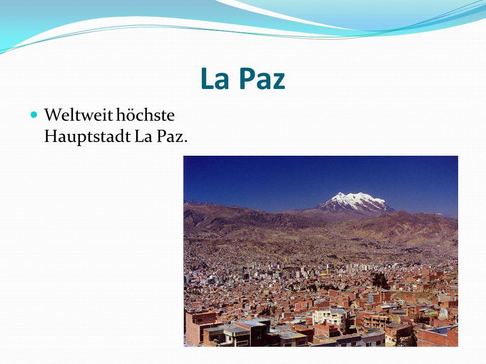 La Paz Weltweit höchste Hauptstadt La Paz.