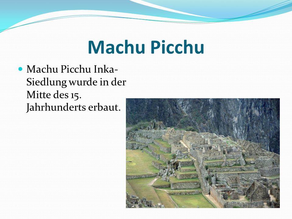 Machu Picchu Machu Picchu Inka- Siedlung wurde in der Mitte des 15. Jahrhunderts erbaut.