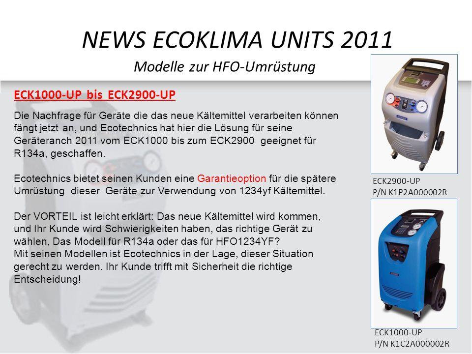 ECK1000-UP bis ECK2900-UP Modelle zur HFO-Umrüstung NEWS ECOKLIMA UNITS 2011 Die Nachfrage für Geräte die das neue Kältemittel verarbeiten können fängt jetzt an, und Ecotechnics hat hier die Lösung für seine Geräteranch 2011 vom ECK1000 bis zum ECK2900 geeignet für R134a, geschaffen.