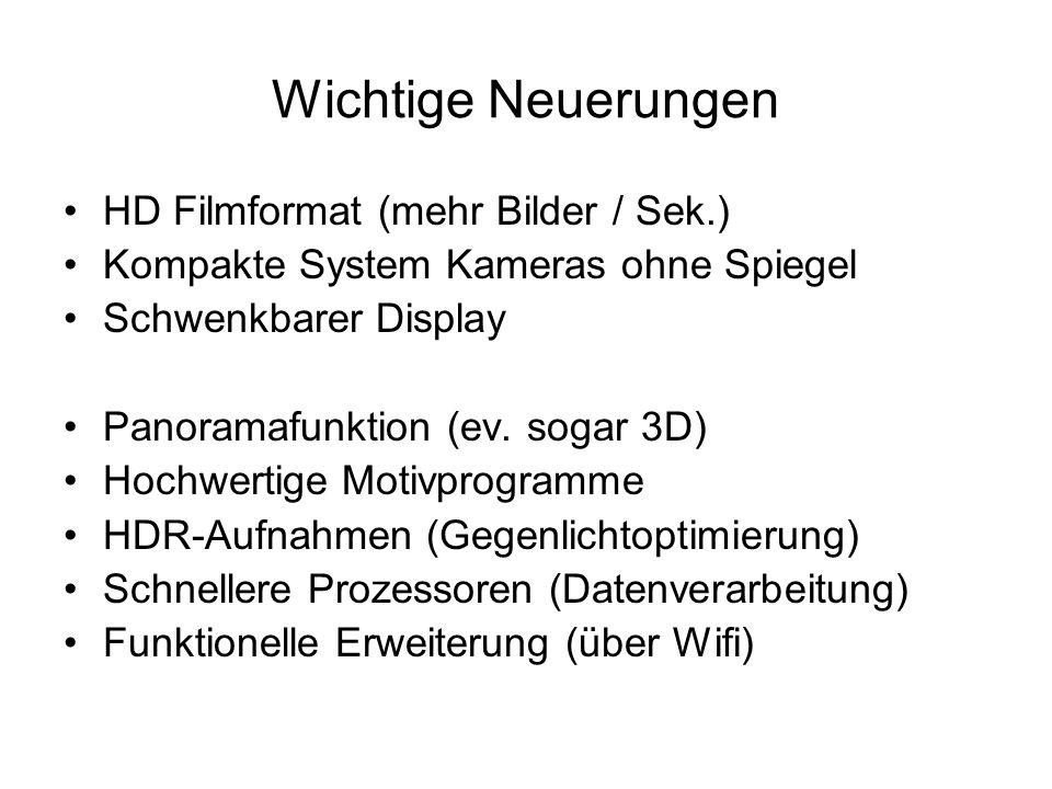 Wichtige Neuerungen HD Filmformat (mehr Bilder / Sek.) Kompakte System Kameras ohne Spiegel Schwenkbarer Display Panoramafunktion (ev. sogar 3D) Hochw